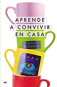 Aprende a convivir en casa: Equipo de Psicólogos de Gran Hermano par  Mediaset España Comunicación