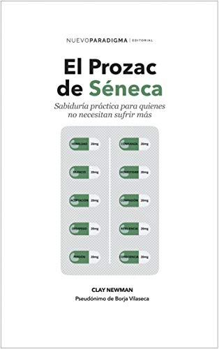 El prozac de Séneca: Sabiduría práctica para quienes no necesitan ...