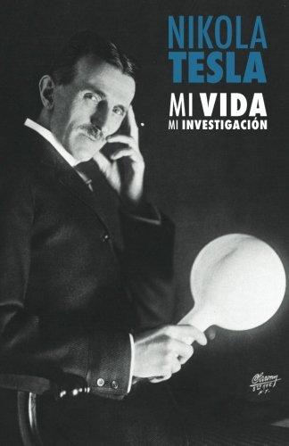 Nikola Tesla: Mi Vida, Mi Investigación por Nikola Tesla