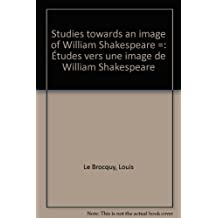 Studies towards an image of William Shakespeare =: Études vers une image de William Shakespeare