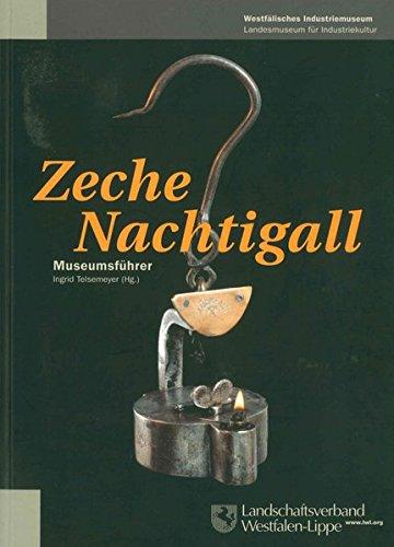 Zeche Nachtigall. Museumsführer Westfälisches Industriemuseum (Westfälisches Industriemuseum - Kleine Reihe)