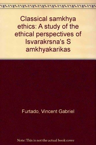 Classical Samkhya Ethics: A Study of the Ethical Perspectives of Isvarakrsna's Samkhyakarikas