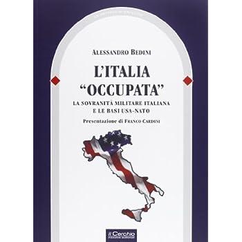 L'italia «Occupata». La Sovranità Militare Italiana E Le Basi Usa-Nato