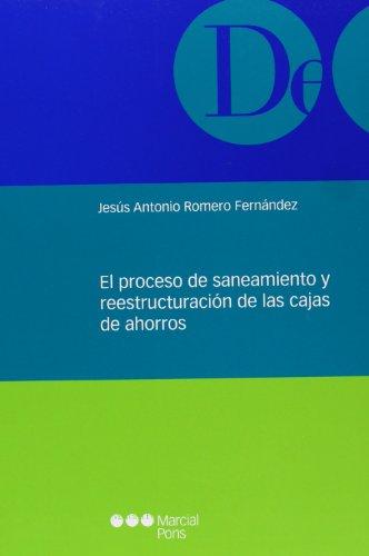 El proceso de saneamiento y reestructuración de las cajas de ahorro (Monografías jurídicas) por Jesús Antonio Romero Fernández