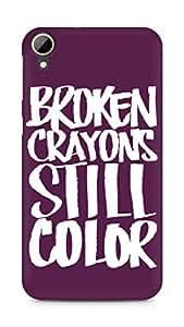 AMEZ broken crayons still colour Back Cover For HTC Desire 828