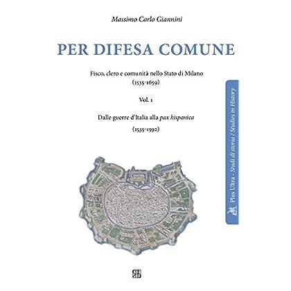 Per Difesa Comune. Fisco, Clero E Comunità Nello Stato Di Milano (1535-1659)