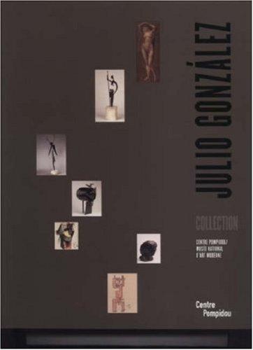 Julio Gonzales : Collection, Centre Pompidou, Musée National d'Art Moderne par Brigitte Leal