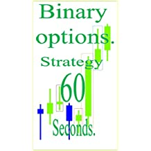 Binary Options Trading Strategy 60 Seconds: How Follow the Action of the Price without indicators. Just Candlesticks (English Edition)