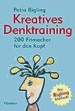 Kreatives Denktraining: 200 Fitmacher für den Kopf - Die Rigling-Methode