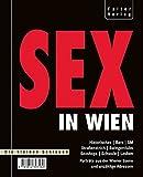 Sex in Wien: Historisches, Bars, SM, Straßenstrich, Swingerclub, Sexshop, Schwule, Lesben - Porträts aus der Wiener Szene und unzählige Adressen (Die kleinen Schlauen) - Sigrid Neudecker