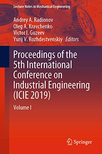 Proceedings of the 5th International Conference on Industrial Engineering (ICIE 2019): Volume I (Lecture Notes in Mechanical Engineering Book 1) (English Edition)