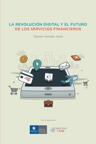 La Revolucion Digital y el Futuro de los Servicios Financieros por Sr Ramon Heredia Jerez