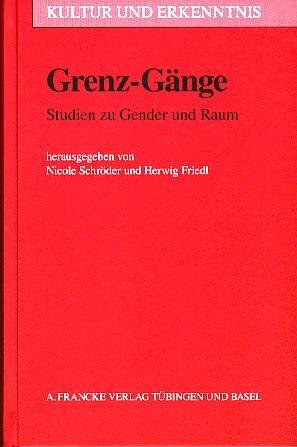 Grenz-Gänge. Studien zu Gender und Raum (Kultur und Erkenntnis) (KuE)