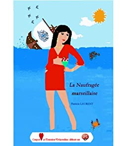 La Naufragée marseillaise (French Edition) von [LAURENT, Patricia]