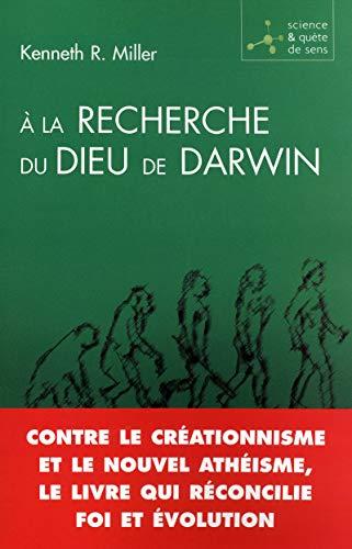 A la recherche du Dieu de Darwin : Contre le créationnisme et le nouvel athéisme, le livre qui réconcilie foi et évolution