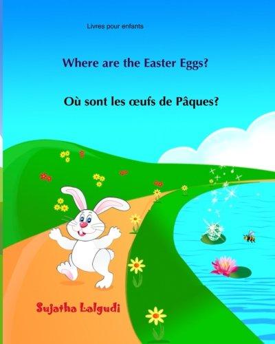 Livres pour enfants: Ou sont les oufs de Paques? Where are the Easter Eggs?: (Edition bilingue français-anglais),Livre bilingues anglais (Anglais ... français-anglais. Children's Easter book)