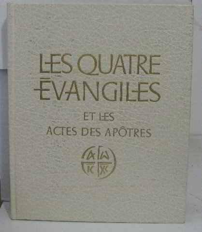 Les quatre Évangiles par Bible. N. T. Évangiles. Français. 1977, Bible. N. T. Actes des Apôtres. Français. 1977