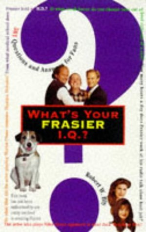 What's Your Frasier I.Q.?: 501 Questions and Answers for Fans by Robert W. Bly (1997-04-24)