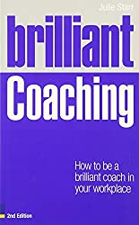 Brilliant Coaching: How to be a brilliant coach in your workplace (Brilliant Business)