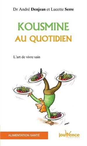 Kousmine au quotidien : L'Art de vivre sain par André Denjean