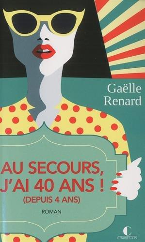 Au secours, j'ai 40 ans ! (depuis 4 ans) par Gaëlle Renard