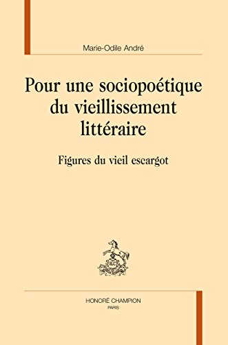 Pour une sociopoétique du vieillissement littéraire. Figures du vieil escargot. par ANDRE (Marie-Odile)