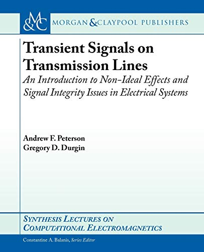 Transient Signals on Transmission Lines: An Introduction to Non-Ideal Effects and Signal Integrity Issues in Electrical Systems (Synthesis Lectures on Computational Electromagenetics, Band 24)