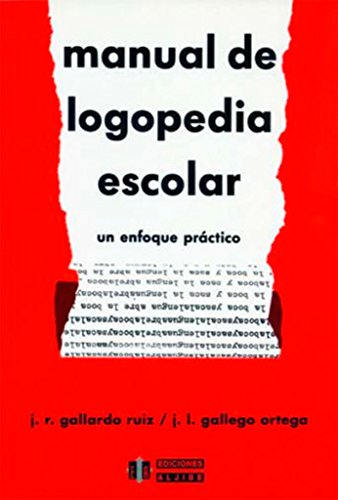 Manual de logopedia escolar. Un enfoque práctico por José Ramón Gallardo