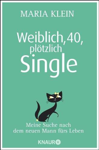 Weiblich, 40, plötzlich Single: Meine Suche nach dem neuen Mann fürs Leben - Weiblich, Single
