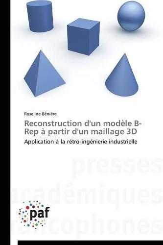 Reconstruction d'un modèle B-Rep à partir d'un maillage 3D: Application à la rétro-ingénierie industrielle (Omn.Pres.Franc.) par Roseline Bénière