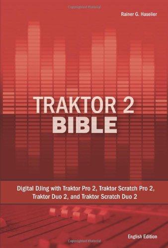 Traktor 2 Bible: Digital DJing with Traktor Pro 2, Traktor Scratch Pro 2, Traktor Duo 2, and Traktor Scratch Duo 2 by Rainer G Haselier (2011-03-07)