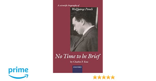 No time to be brief: A scientific biography of Wolfgang Pauli