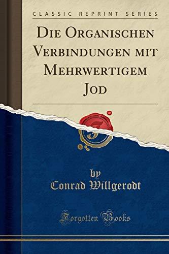 Die Organischen Verbindungen mit Mehrwertigem Jod (Classic Reprint) - Organische Jod