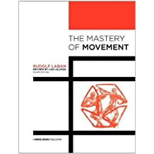 The Mastery of Movement by Rudolf Laban (31-Mar-2011) Paperback