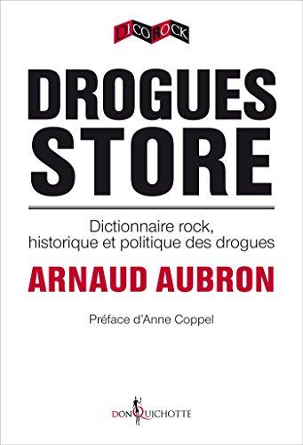 Drogues Store. Dictionnaire rock, historique et politique des drogues: Dictionnaire rock, historique et politique des drogues
