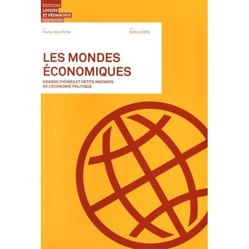 Les mondes économiques : Grands thèmes et petits instants de l'économie politique