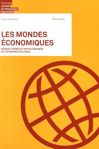 Les mondes économiques : Grands thèmes et petits instants de l'économie politique par Pierre-Alain Rime