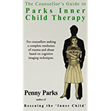 The Counsellor's Guide to Parks' Inner Child Therapy (Human Horizons) (Human Horizons)