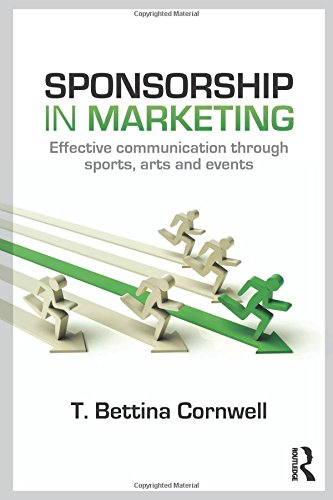 Sponsorship in Marketing: Effective Communication through Sports, Arts and Events por T. Bettina Cornwell