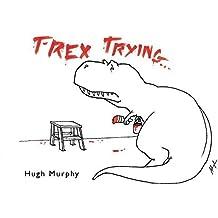 T-Rex Trying by Hugh Murphy (2013-02-05)