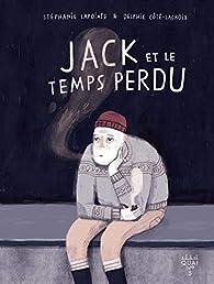 Jack et le temps perdu par Stéphanie Lapointe