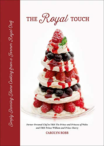 The Royal Touch: Simply Stunning Home Cooking from a Royal Chef -