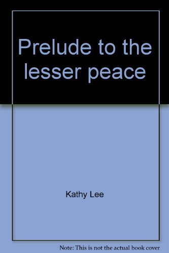 Prelude to the lesser peace by Kathy Lee (1998-08-02)