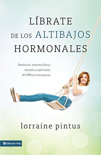 Librate de los altibajos hormonales: Domina los síntomas fiscos, mentales y espirituales del SPM y la menopausia