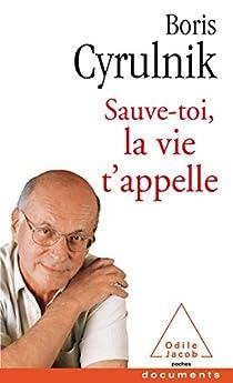 Sauve-toi, la vie t'appelle par Cyrulnik