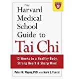 [( The Harvard Medical School Guide to Tai Chi: 12 Weeks to a Healthy Body, Strong Heart, and Sharp Mind (Harvard Health Publications) By Wayne, Peter M ( Author ) Paperback Apr - 2013)] Paperback