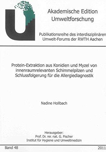 Protein-Extraktion aus Konidien und Myzel von innenraumrelevanten Schimmelpilzen und Schlussfolgerung für die Allergiediagnostik (Akademische Edition Umweltforschung)