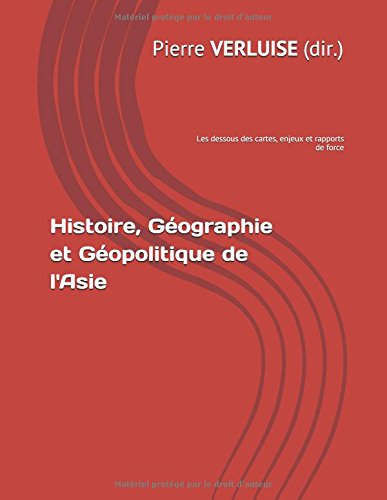 Histoire, Géographie et Géopolitique de l'Asie: Les dessous des cartes, enjeux et rapports de force