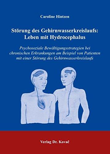 Störung des Gehirnwasserkreislaufs: Leben mit Hydrocephalus: Psychosoziale Bewältigungsstrategien bei chronischen Erkrankungen am Beispiel von ... (Schriften zur medizinischen Psychologie)