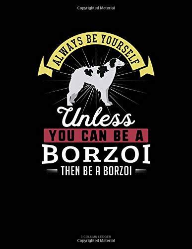 Always Be Yourself Unless You Can Be A Borzoi Then Be A Borzoi: 3 Column Ledger por Blue Cloud Novelty